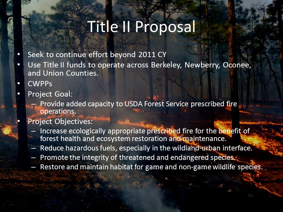 Title II Proposal Seek to continue effort beyond 2011 CY Use Title II funds to operate across Berkeley, Newberry, Oconee, and Union Counties. CWPPs Pr