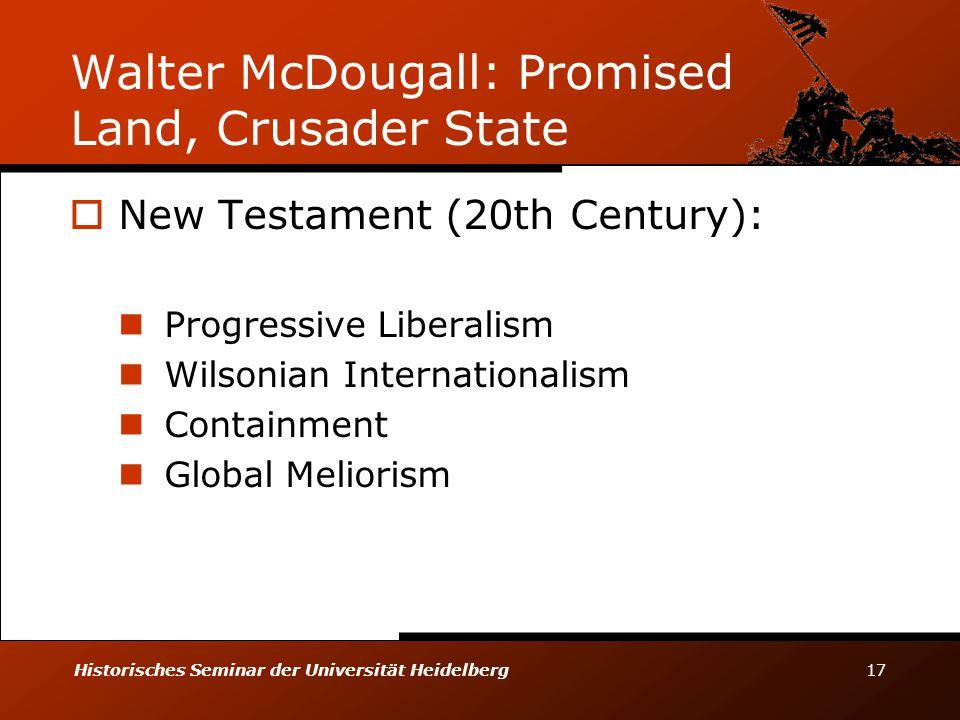Historisches Seminar der Universität Heidelberg 17 Walter McDougall: Promised Land, Crusader State  New Testament (20th Century): Progressive Liberal