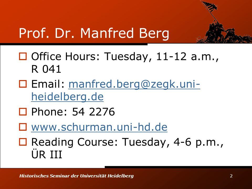 Historisches Seminar der Universität Heidelberg 2 Prof. Dr. Manfred Berg  Office Hours: Tuesday, 11-12 a.m., R 041  Email: manfred.berg@zegk.uni- he