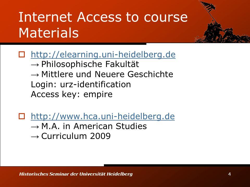 Historisches Seminar der Universität Heidelberg 4 Internet Access to course Materials  http://elearning.uni-heidelberg.de → Philosophische Fakultät →
