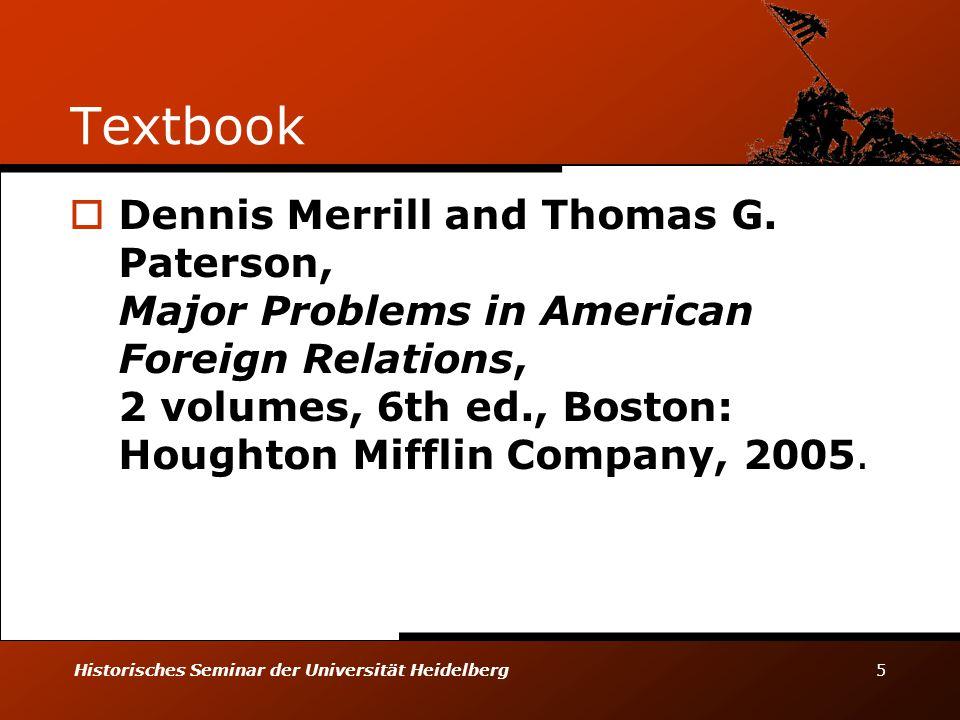 Historisches Seminar der Universität Heidelberg 5 Textbook  Dennis Merrill and Thomas G. Paterson, Major Problems in American Foreign Relations, 2 vo