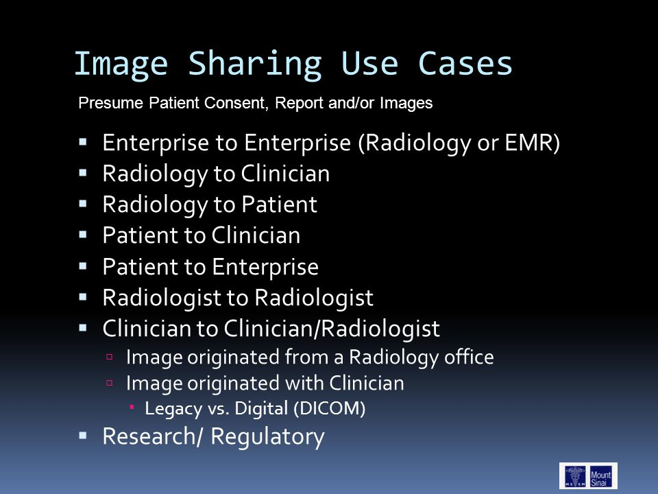 Image Sharing Use Cases  Enterprise to Enterprise (Radiology or EMR)  Radiology to Clinician  Radiology to Patient  Patient to Clinician  Patient to Enterprise  Radiologist to Radiologist  Clinician to Clinician/Radiologist  Image originated from a Radiology office  Image originated with Clinician  Legacy vs.