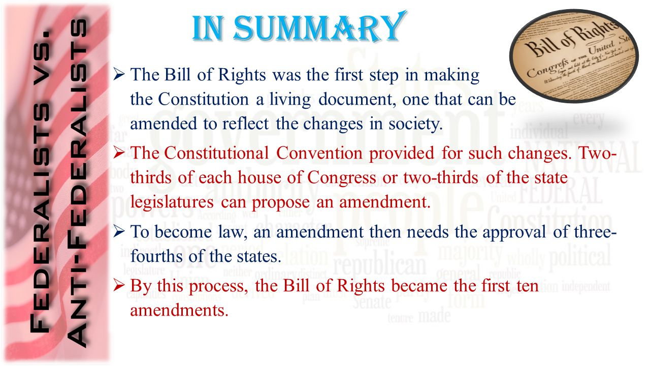  The Bill of Rights was the first step in making the Constitution a living document, one that can be amended to reflect the changes in society.