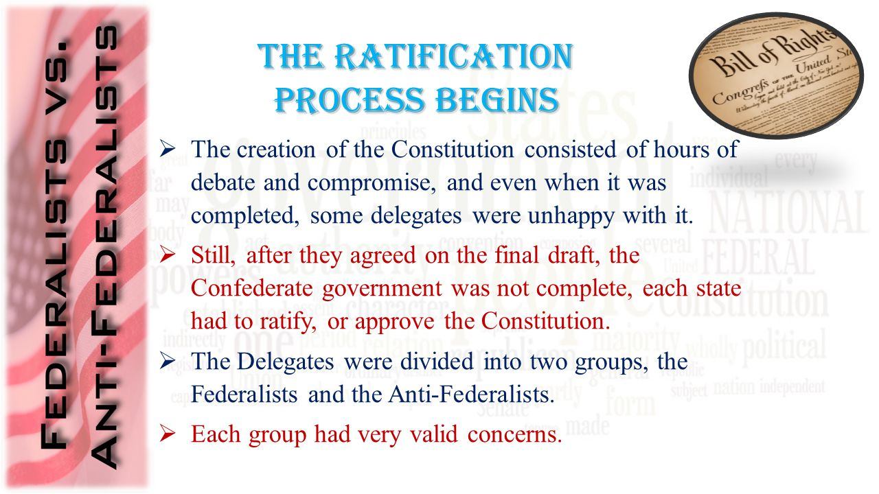 The creation of the Constitution consisted of hours of debate and compromise, and even when it was completed, some delegates were unhappy with it.
