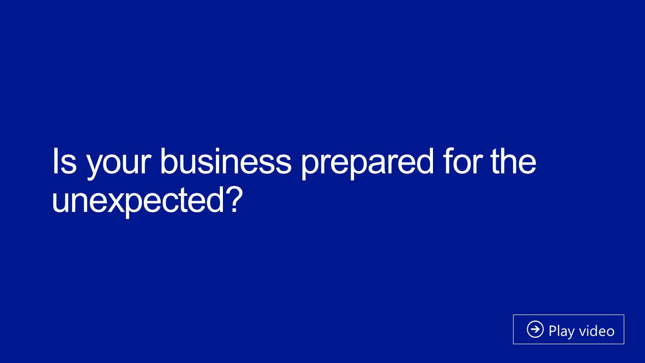 Is your business prepared for the unexpected? Play video