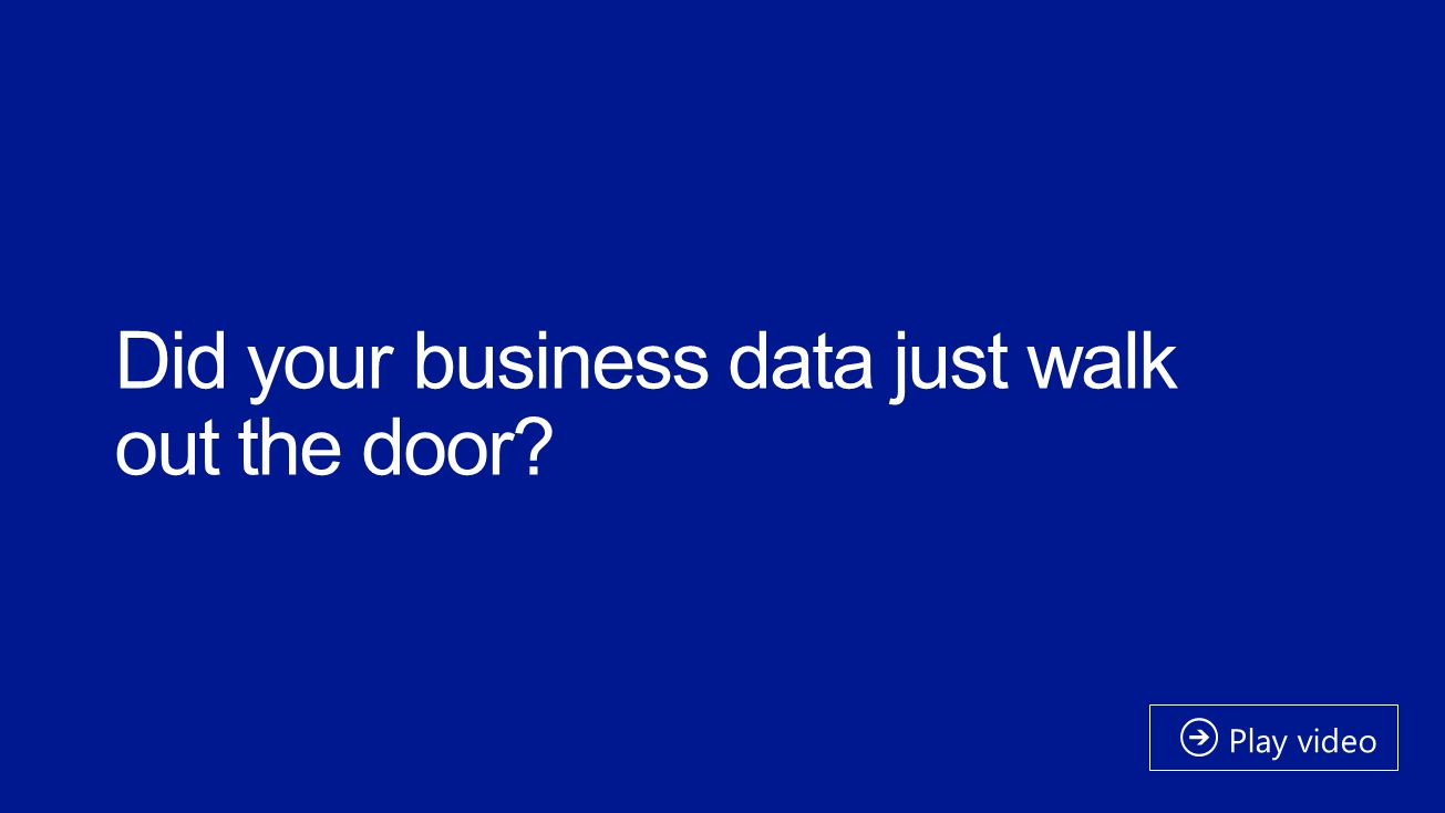 Did your business data just walk out the door? Play video