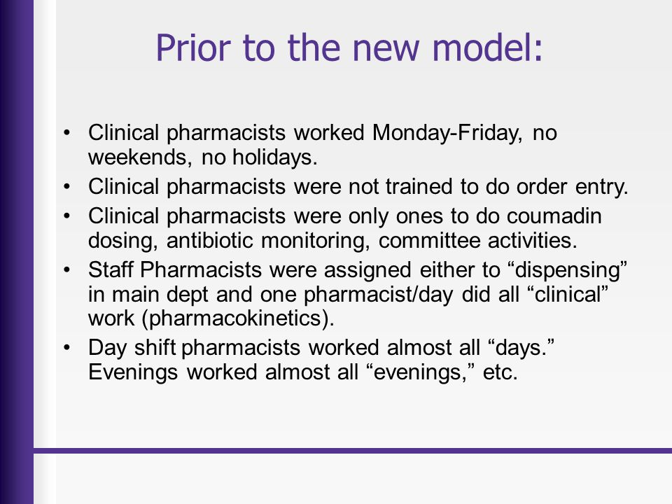 Prior to the new model: Clinical pharmacists worked Monday-Friday, no weekends, no holidays.