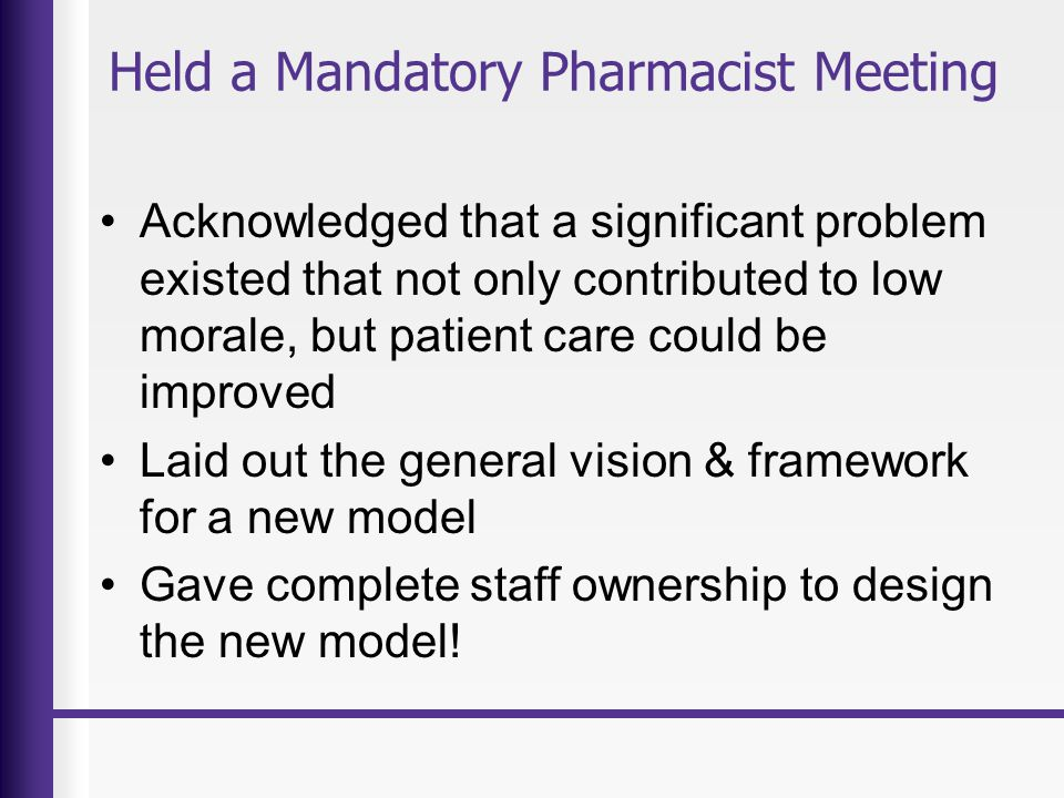 VISION: The New Model Move from a primarily centralized model to a decentralized model for both order entry and clinical activities Divide hospital into pods based on geography and service lines ALL pharmacy staff will have a variety of responsibilities for the success of the department = BETTER PATIENT CARE