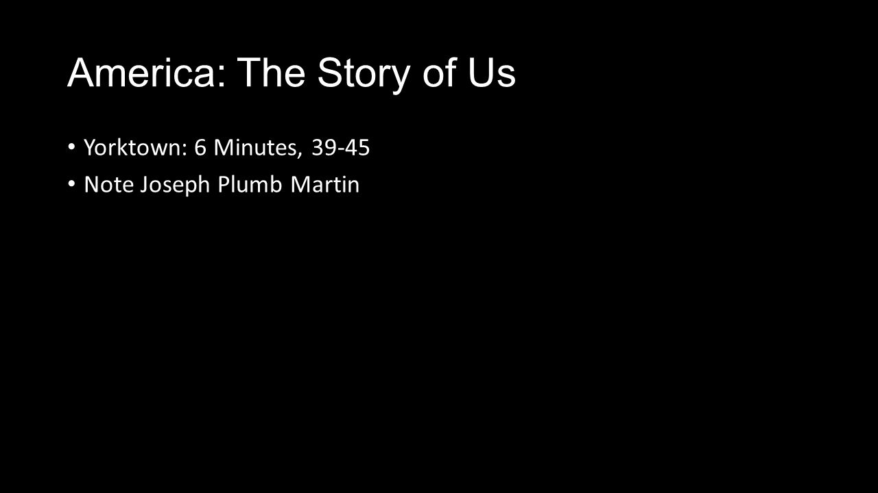 America: The Story of Us Yorktown: 6 Minutes, 39-45 Note Joseph Plumb Martin