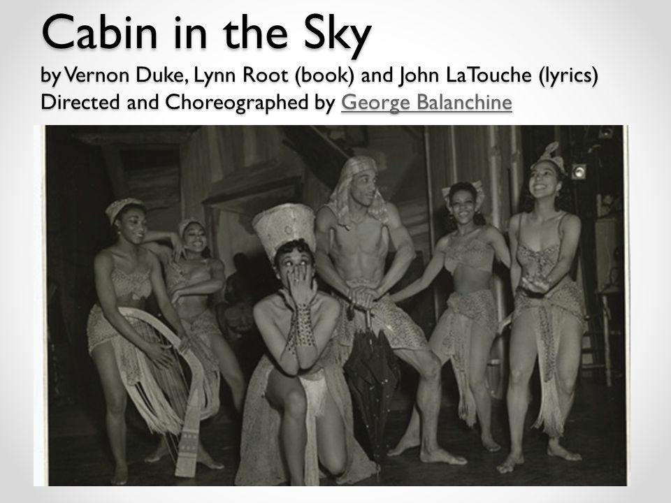 Cabin in the Sky by Vernon Duke, Lynn Root (book) and John LaTouche (lyrics) Directed and Choreographed by George Balanchine George BalanchineGeorge Balanchine