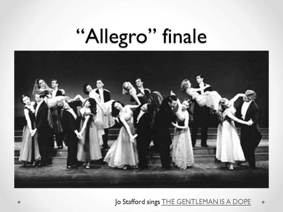 Allegro finale Jo Stafford sings THE GENTLEMAN IS A DOPETHE GENTLEMAN IS A DOPE