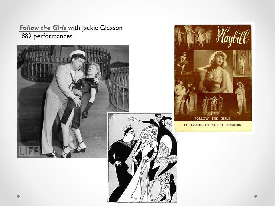 Follow the Girls Follow the Girls with Jackie Gleason 882 performances