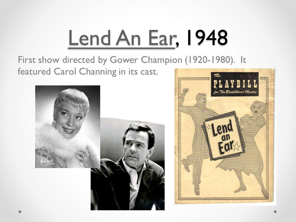 Lend An EarLend An Ear, 1948 Lend An Ear First show directed by Gower Champion (1920-1980).