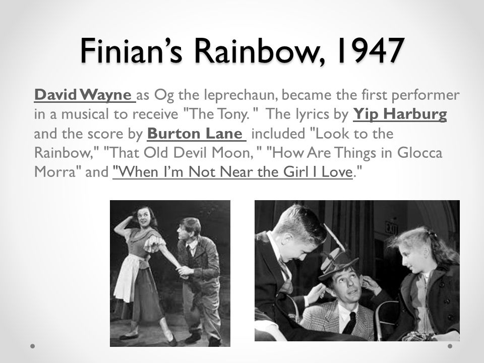 Finian's Rainbow, 1947 David Wayne David Wayne as Og the leprechaun, became the first performer in a musical to receive The Tony.