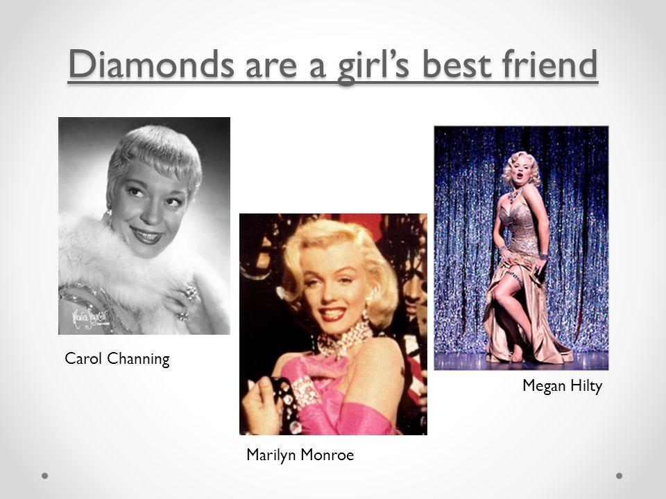 Diamonds are a girl's best friend Diamonds are a girl's best friend Carol Channing Marilyn Monroe Megan Hilty