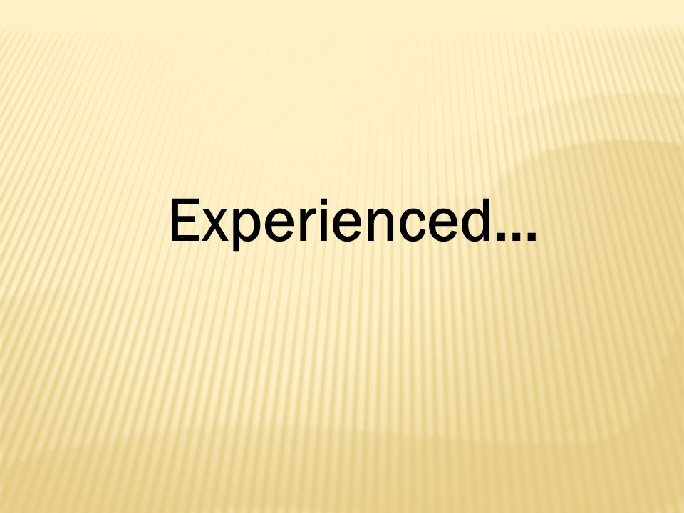 Experienced…