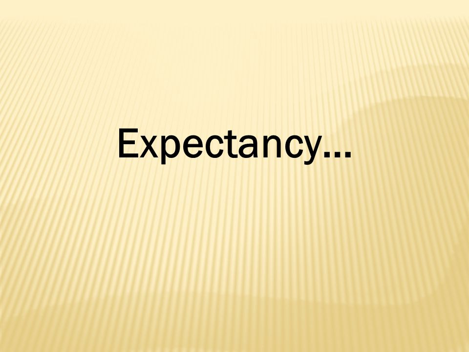Expectancy…