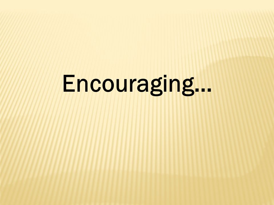 Encouraging…