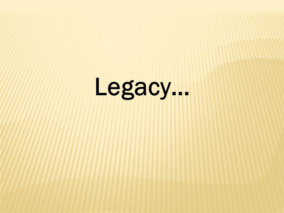 Legacy…