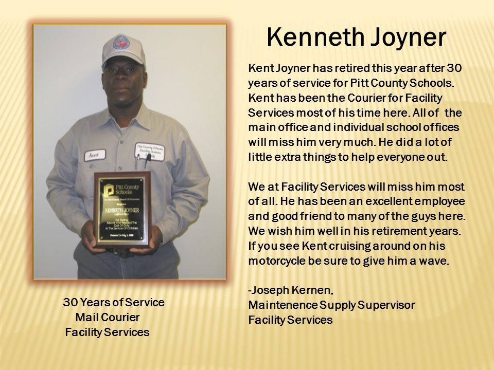 Kenneth Joyner 30 Years of Service Mail Courier Facility Services Kent Joyner has retired this year after 30 years of service for Pitt County Schools.