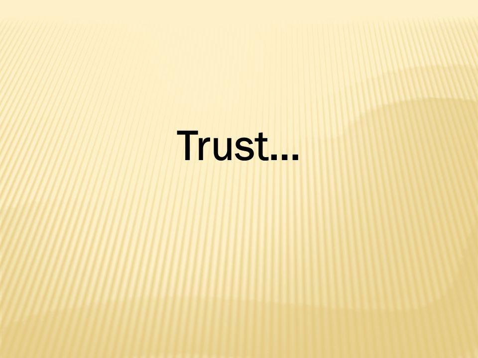 Trust…