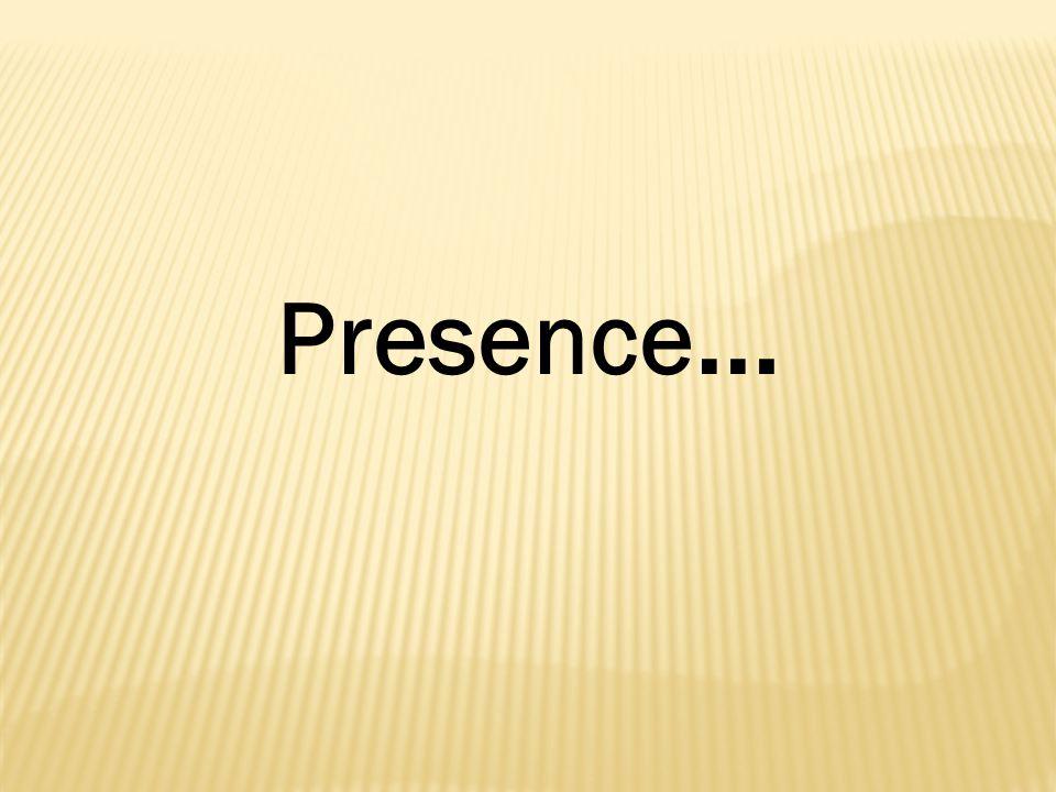 Presence …