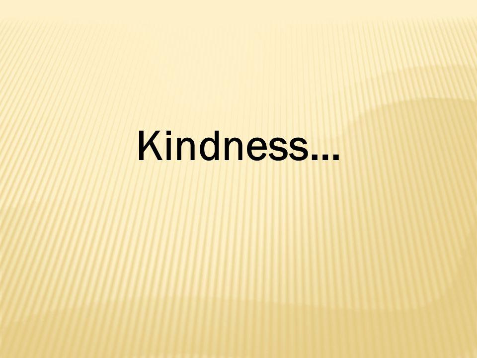 Kindness…