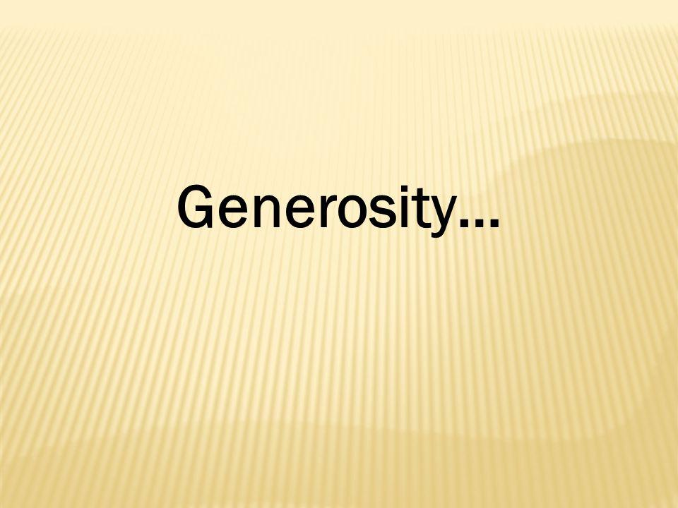 Generosity…