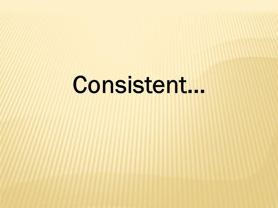 Consistent…