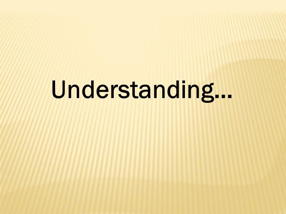 Understanding…