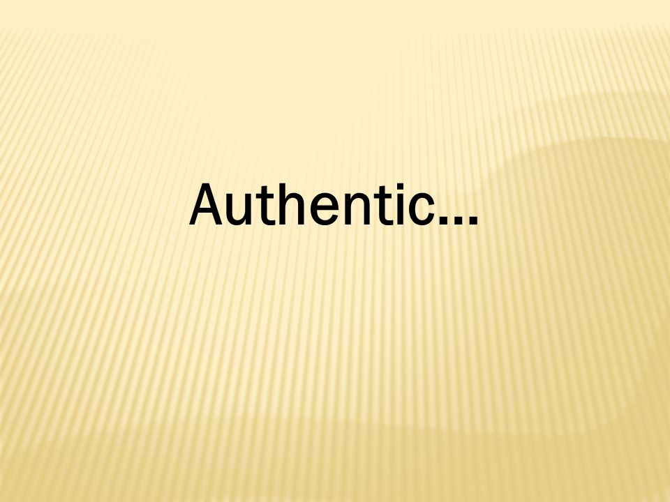 Authentic…