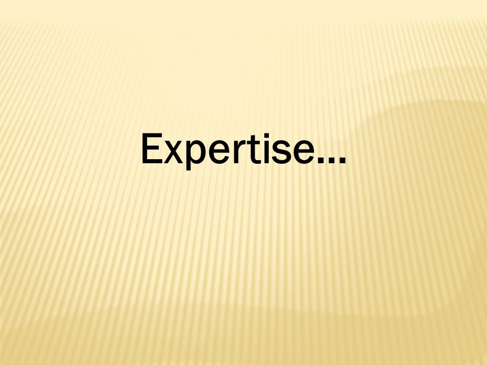 Expertise…