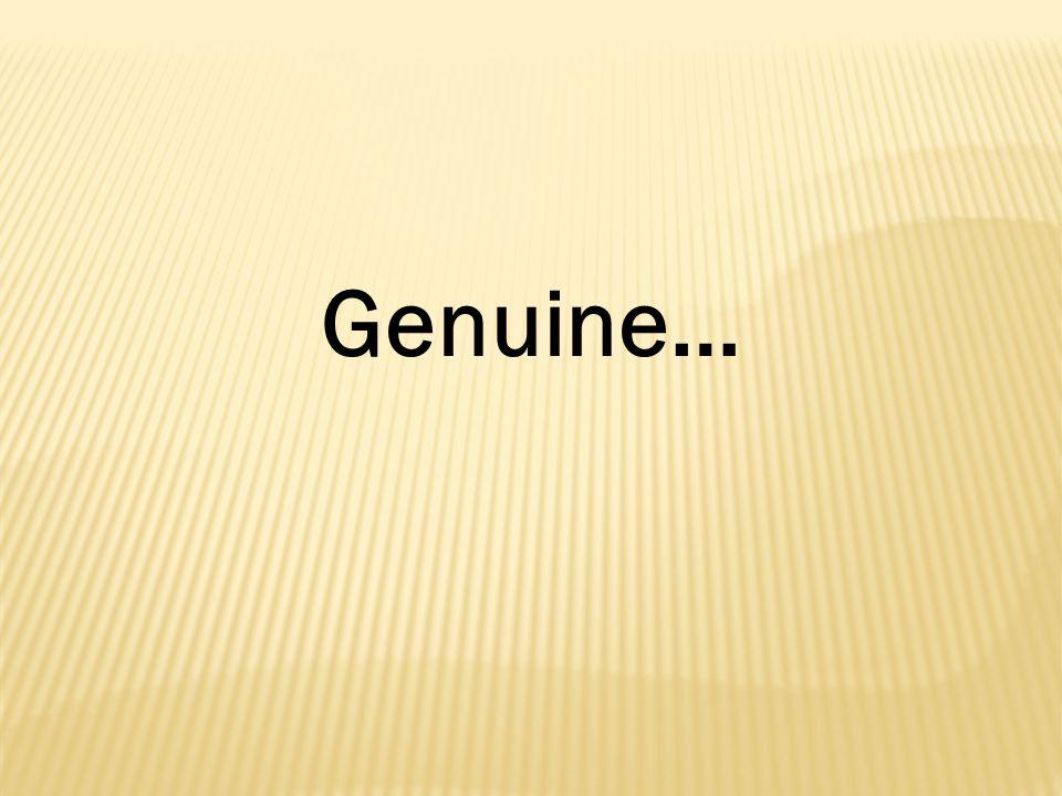Genuine…