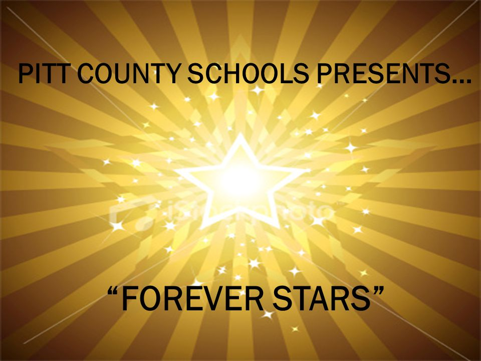 PITT COUNTY SCHOOLS PRESENTS… FOREVER STARS