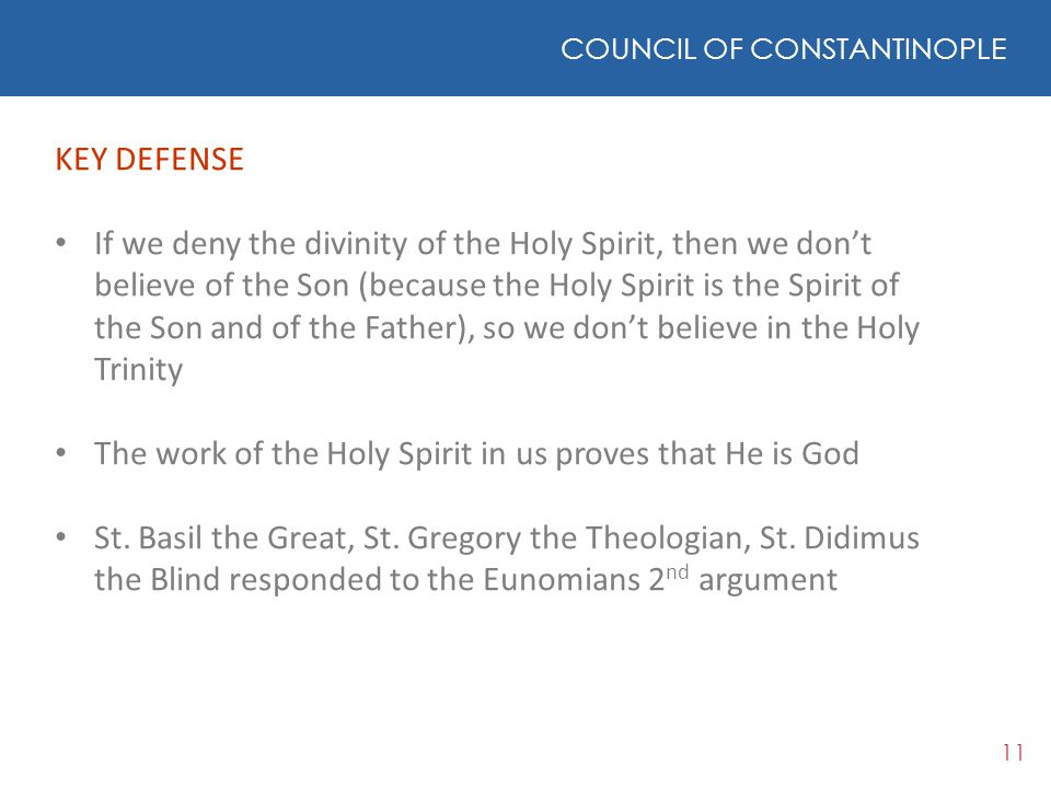 11 COUNCIL OF CONSTANTINOPLE KEY DEFENSE If we deny the divinity of the Holy Spirit, then we don't believe of the Son (because the Holy Spirit is the