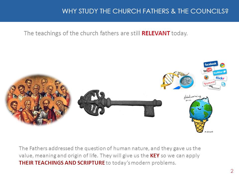 2 WHY STUDY THE CHURCH FATHERS & THE COUNCILS? The teachings of the church fathers are still RELEVANT today. The Fathers addressed the question of hum