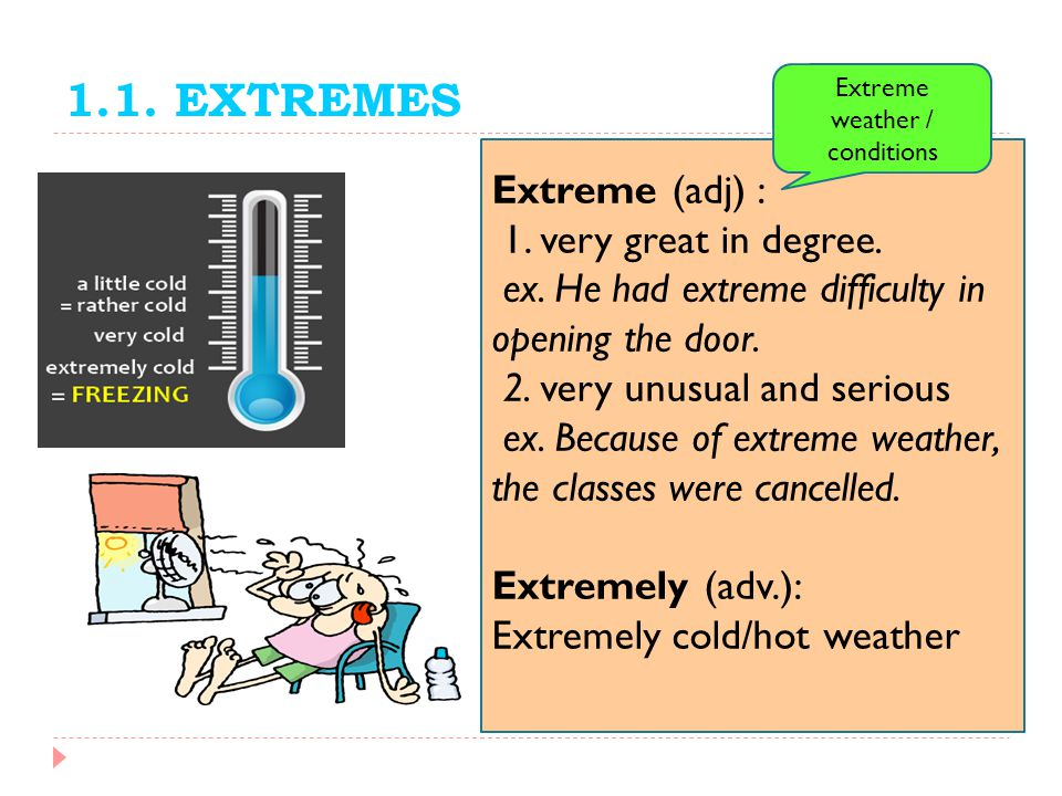1.1.EXTREMES Humid(adj) : 1. when the weather is very wet and hot ex.