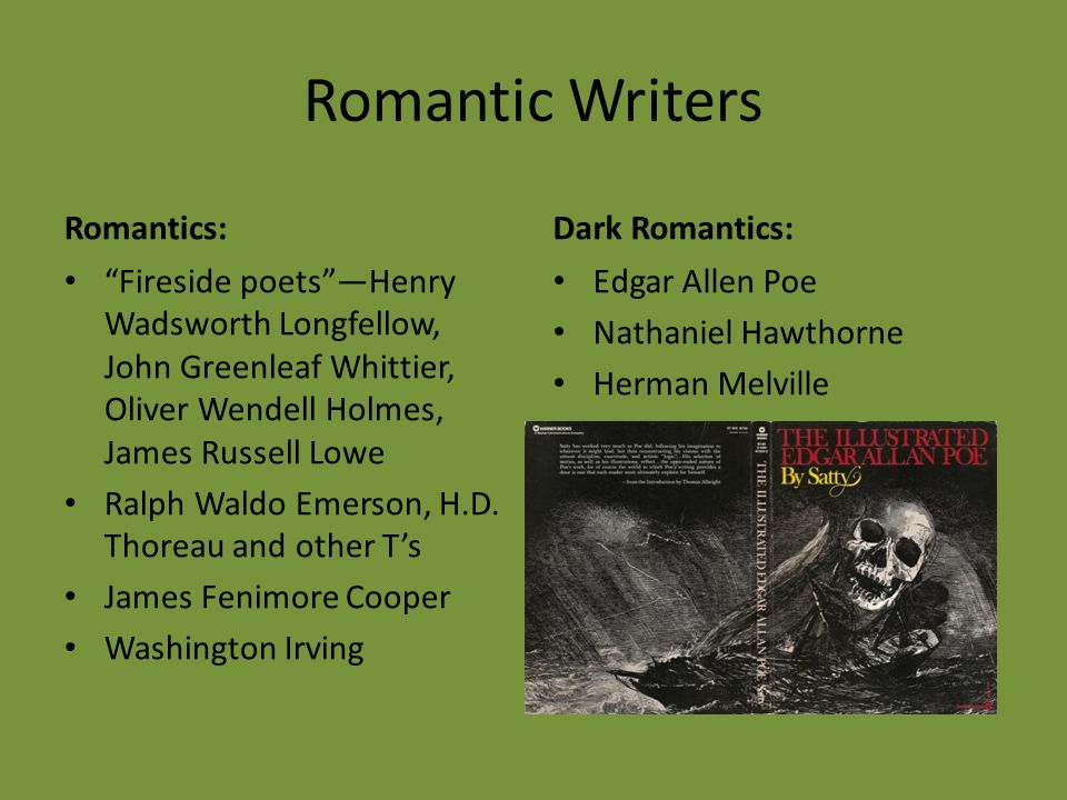 "Romantic Writers Romantics: ""Fireside poets""—Henry Wadsworth Longfellow, John Greenleaf Whittier, Oliver Wendell Holmes, James Russell Lowe Ralph Wald"