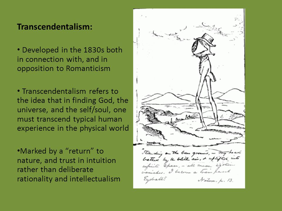 Transcendentalism: Developed in the 1830s both in connection with, and in opposition to Romanticism Transcendentalism refers to the idea that in findi