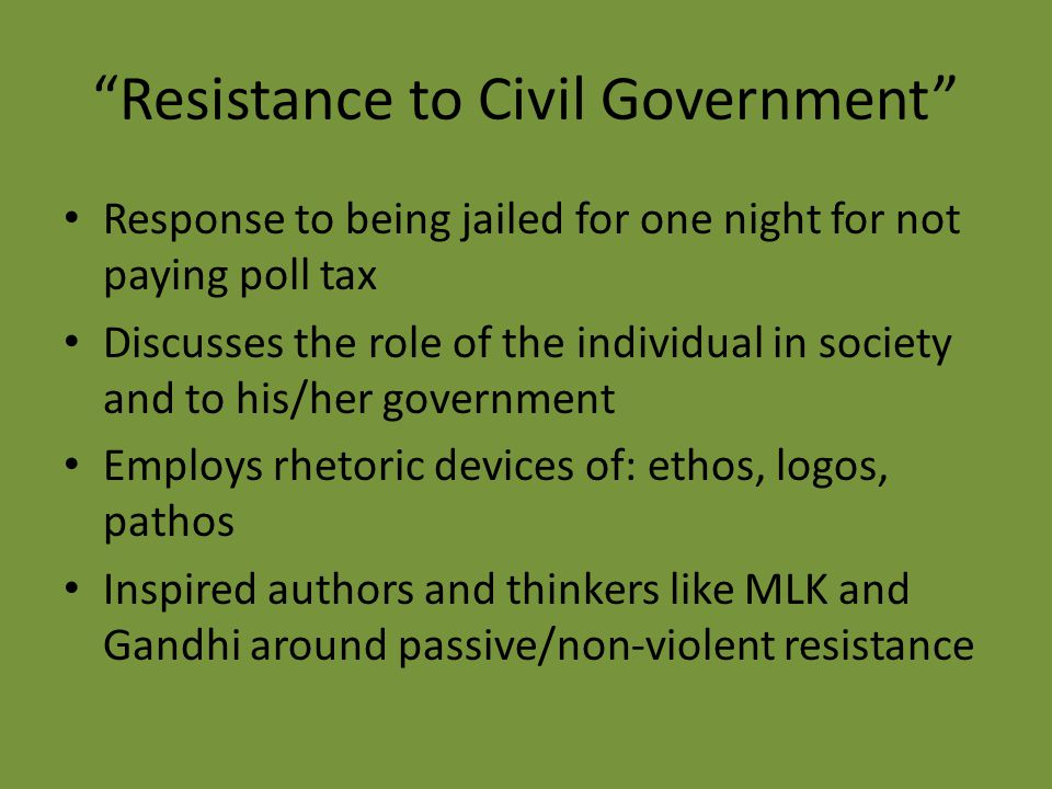 """Resistance to Civil Government"" Response to being jailed for one night for not paying poll tax Discusses the role of the individual in society and to"