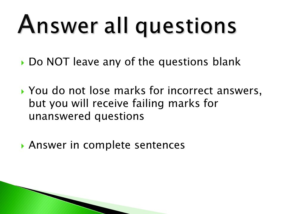  Do NOT leave any of the questions blank  You do not lose marks for incorrect answers, but you will receive failing marks for unanswered questions 