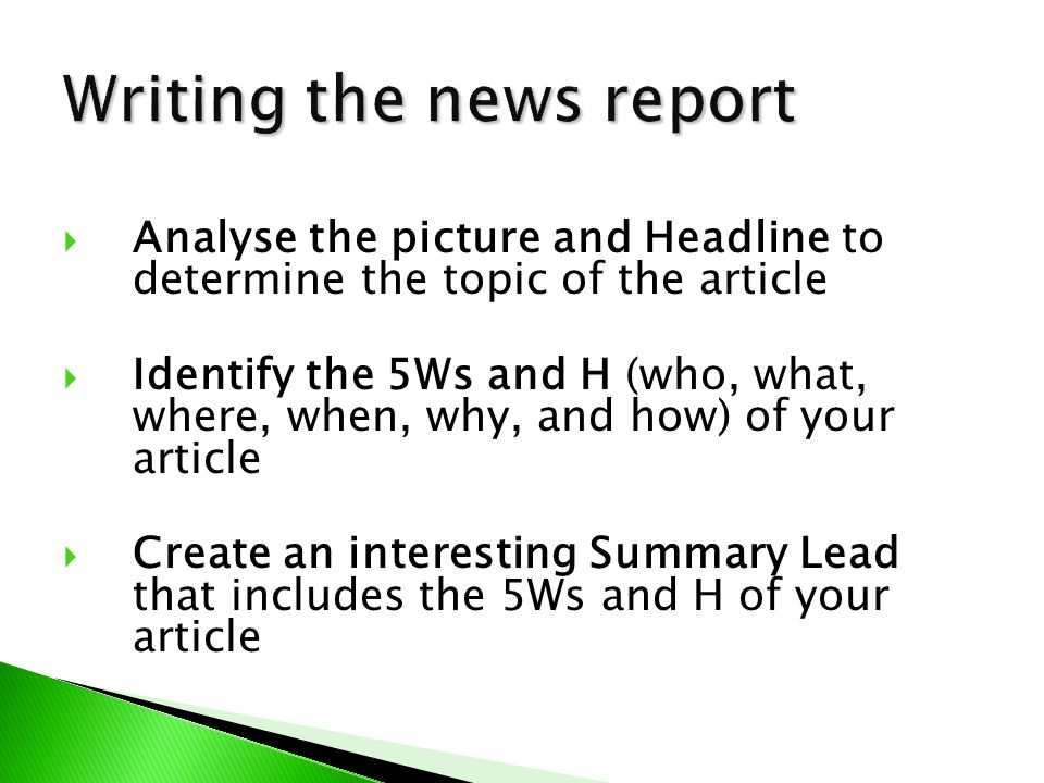  Write short paragraphs (2-3 sentences in length) based on the 5Ws and H in your Summary Lead.