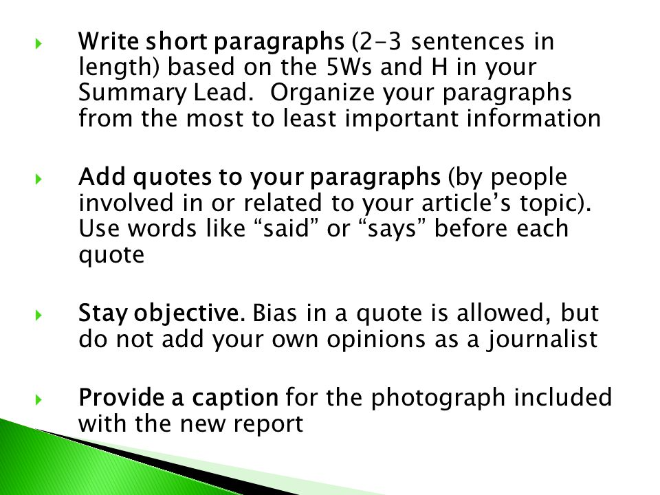  Write short paragraphs (2-3 sentences in length) based on the 5Ws and H in your Summary Lead. Organize your paragraphs from the most to least import