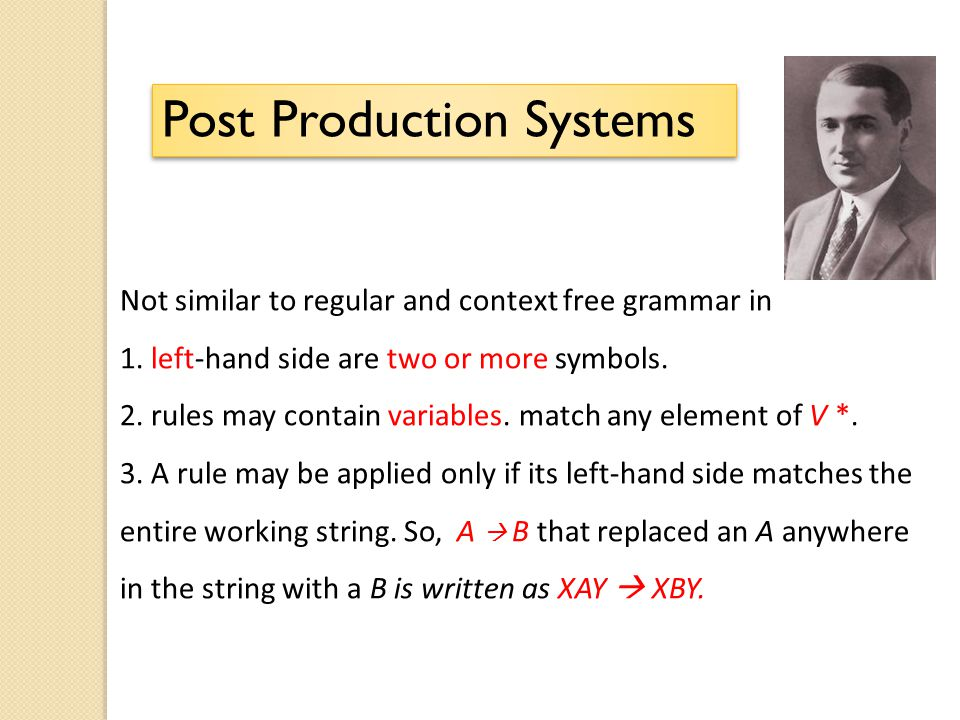 Not similar to regular and context free grammar in 1. left-hand side are two or more symbols. 2. rules may contain variables. match any element of V *