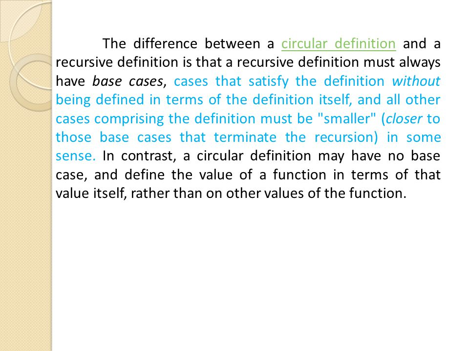 The difference between a circular definition and a recursive definition is that a recursive definition must always have base cases, cases that satisfy