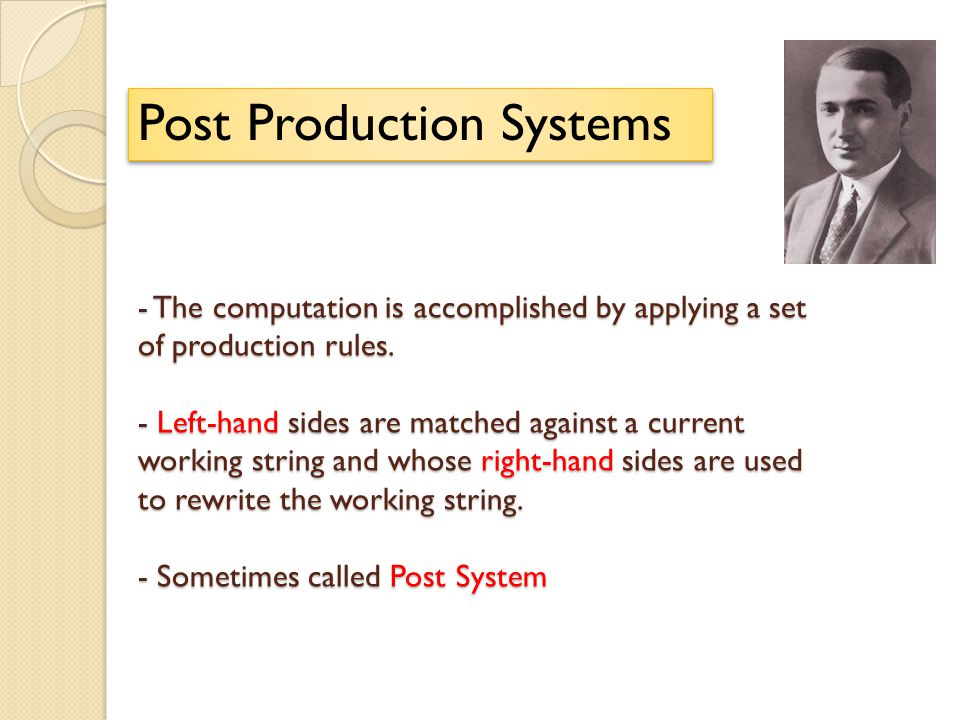 - The computation is accomplished by applying a set of production rules. - Left-hand sides are matched against a current working string and whose righ