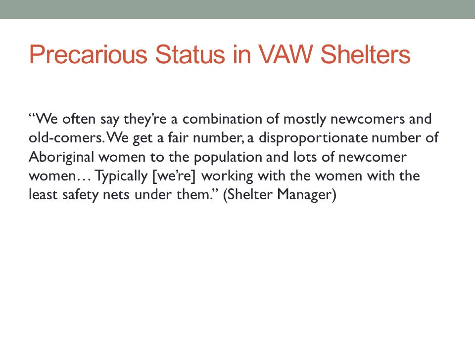 Precarious Status in VAW Shelters We often say they're a combination of mostly newcomers and old-comers.