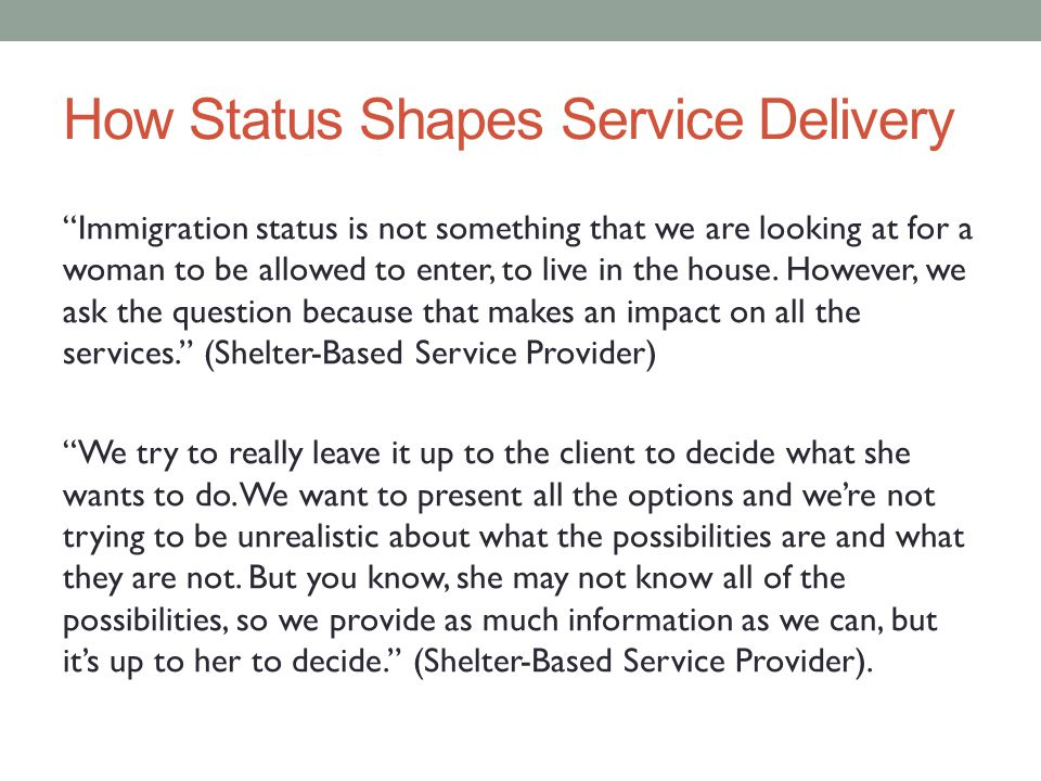 How Status Shapes Service Delivery Immigration status is not something that we are looking at for a woman to be allowed to enter, to live in the house.