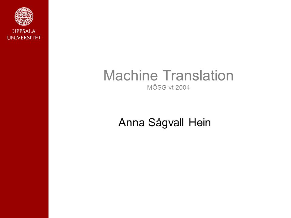 Machine Translation MÖSG vt 2004 Anna Sågvall Hein