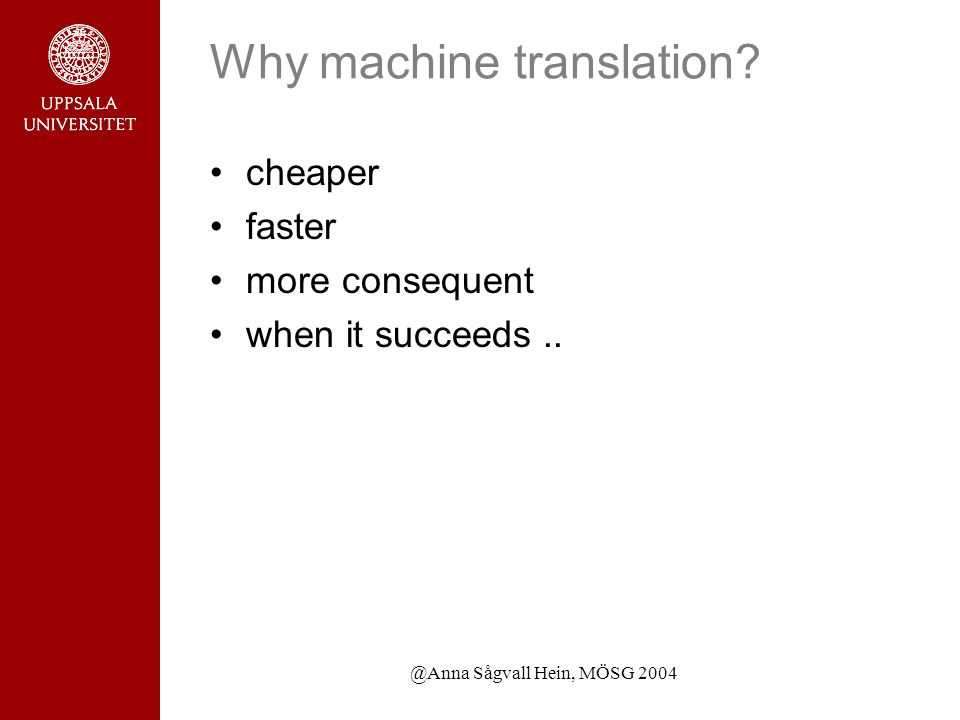 @Anna Sågvall Hein, MÖSG 2004 Why machine translation.